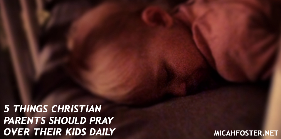 5 things christian parents should pray over their kids daily